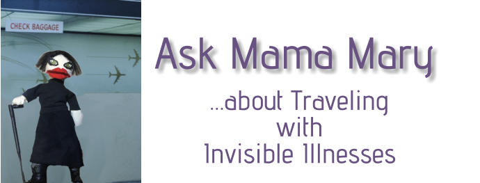 Ask Mama Mary   …about Traveling  with  Invisible Illnesses